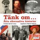 Cover for Tänk om... Åtta alternativa historier
