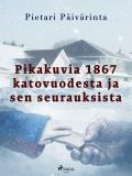 Cover for Pikakuvia 1867 katovuodesta ja sen seurauksista