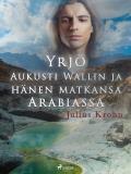 Cover for Yrjö Aukusti Wallin ja hänen matkansa Arabiassa