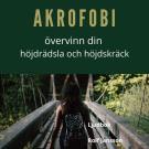 Cover for Akrofobi – bemästra din höjdrädsla och höjdskräck