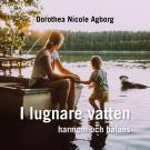 Cover for I lugnare vatten ... : Harmoni och balans