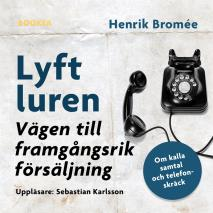 Cover for Lyft luren - bli framgångsrik : om kalla samtal och telefonskräck