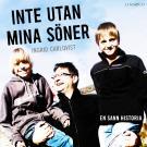 Cover for Inte utan mina söner: En sann historia