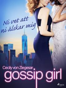 Cover for Gossip Girl: Ni vet att ni älskar mig