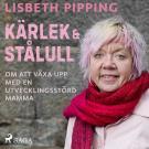 Cover for Kärlek och stålull: om att växa upp med en utvecklingsstörd mamma