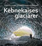 Cover for Kebnekaises glaciärer: från lilla istiden till dagens klimatuppvärmning