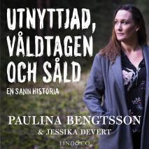 Cover for Utnyttjad, våldtagen och såld: En sann historia