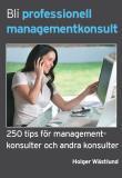 Cover for Bli professionell managementkonsult - 250 tips för managementkonsulter och andra konsulter