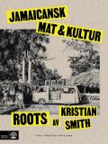 Cover for Roots : jamaicansk mat & kultur