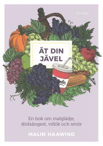 Cover for Ät din jävel : En bok om matglädje, dödsångest, vitlök och smör