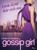 Cover for Gossip Girl: Leva livet här och nu