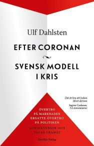 Cover for Efter coronan. Svensk modell i kris - övertropå marknaden ersatte övertro på politiken