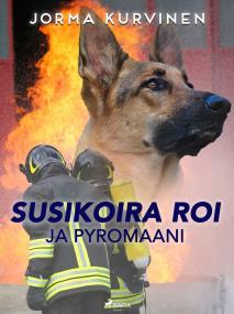 Cover for Susikoira Roi ja pyromaani