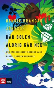 Cover for Där solen aldrig går ned : - hur världens mest sorgsna land gjorde världen syndigare