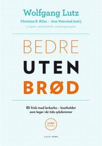 Cover for Bedre uten brød - om helsefordelene med LCHF og lavkarbokosthold