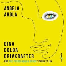 Cover for Dina dolda drivkrafter: hur tre psykologiska behov styr ditt liv