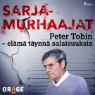 Cover for Peter Tobin – elämä täynnä salaisuuksia