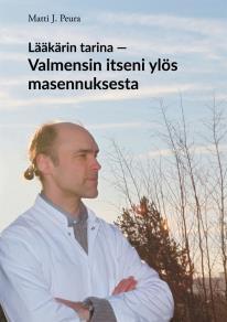 Cover for Lääkärin tarina - Valmensin itseni ylös masennuksesta: Matin tarina masennuksesta ja elämästä selviämisestä