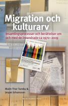 Cover for Migration och kulturarv: Insamlingsprocesser och berättelser om och med de invandrade ca 1970–2019