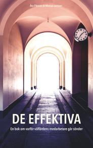 Cover for De effektiva: En bok om varför välfärdens medarbetare går sönder