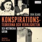 Cover for Konspirationsteorierna och verkligheten. Sex historiska gåtor