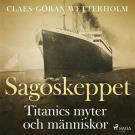 Cover for Sagoskeppet: Titanics myter och människor