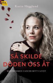 Cover for Så skilde döden oss åt: mardrömmen cancer mitt i livet