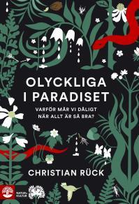 Cover for Olyckliga i paradiset : varför mår vi dåligt när allt är så bra?