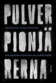 Cover for Pulverpionjärerna : Den explosiva historien om torkad mjölk