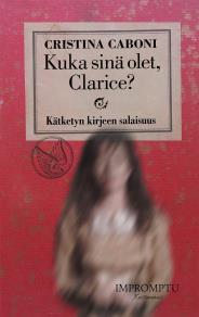Cover for Kuka sinä olet, Clarice?: Kätketyn kirjeen salaisuus