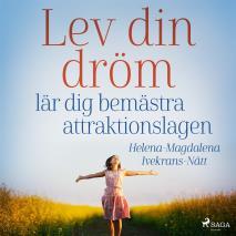 Cover for Lev din dröm :  lär dig bemästra attraktionslagen