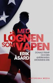 Cover for Med lögnen som vapen: Donald Trump och den amerikanska drömmens kris