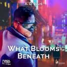 Cover for What Blooms Beneath