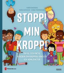 Cover for Stopp! Min kropp! : En kul och viktig handbok om kroppen, känslor och hemligheter