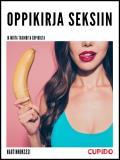 Cover for Oppikirja seksiin - ja muita tarinoita Cupidolta