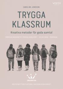 Cover for Trygga klassrum : Kreativa metoder för goda samtal