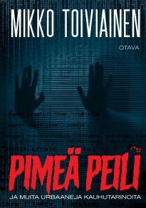 Cover for Pimeä peili ja muita urbaaneja kauhutarinoita