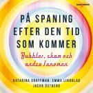 Cover for På spaning efter den tid som kommer – bubblor, skam och andra fenomen