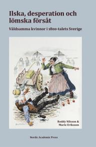 Cover for Ilska, desperation och lömska försåt: våldsamma kvinnor i 1800-talets Sverige