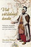 Cover for Vid världens ände: sultanens sändebud och hans berättelse om 1700-talets Sverige