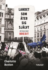 Cover for Landet som äter sig självt - Att leva med Brexit