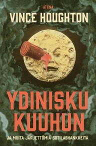 Cover for Ydinisku Kuuhun ja muita järjettömiä sotilashankkeita