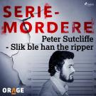 Cover for Peter Sutcliffe - Slik ble han the ripper