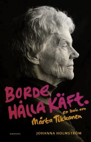 Cover for Borde hålla käft : en bok om Märta Tikkanen