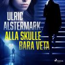 Cover for Alla skulle bara veta