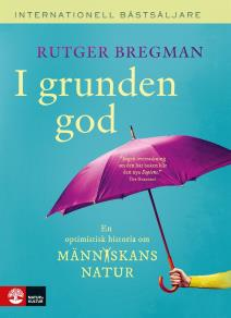 Cover for I grunden god : en optimistisk historia om människans natur