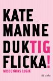 Cover for Duktig flicka : Misogynins logik