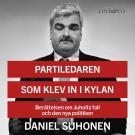 Cover for Partiledaren som klev in i kylan: Berättelsen om Juholts fall och den nya politiken
