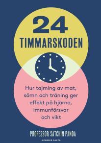 Cover for 24-timmarskoden : Hur tajming av mat, sömn och träning ger effekter på hjärna, immunförsvar och vikt