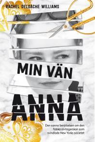 Cover for Min vän Anna : den sanna historien om den falska arvtagerskan som svindlade New Yorks societet